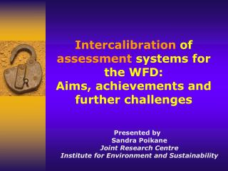 Intercalibration  of  assessment  systems for the WFD:  Aims, achievements and further challenges