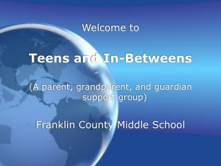 Welcome to Teens and In-Betweens (A parent, grandparent, and guardian support group)