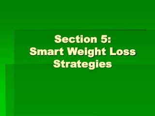 Section 5: Smart Weight Loss Strategies