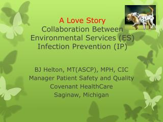 A Love Story Collaboration Between  Environmental Services (ES) Infection Prevention (IP)