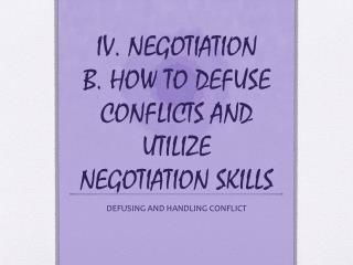 IV. NEGOTIATION B. HOW TO DEFUSE CONFLICTS AND UTILIZE NEGOTIATION SKILLS