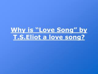 "Why is ""Love Song"" by T.S.Eliot a love song?"