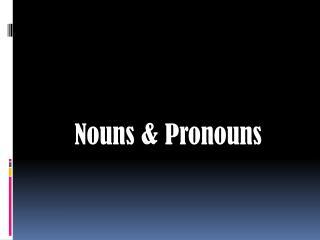 Nouns & Pronouns