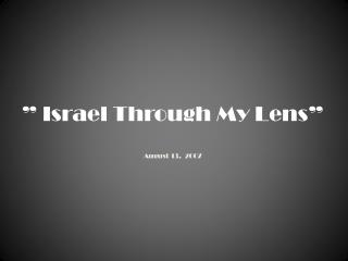 """ Israel Through My Lens"" August 13,  2007"