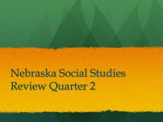 Nebraska Social Studies Review Quarter 2