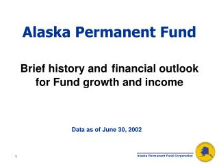 Alaska Permanent Fund Brief history and financial outlook for Fund growth and income