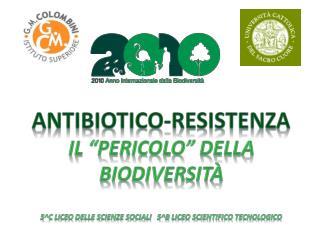 """Antibiotico-resistenza Il """"pericolo"""" della  Biodiversità"""