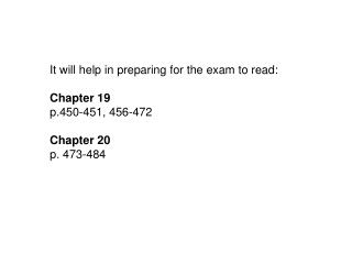 It will help in preparing for the exam to read: Chapter 19 p.450-451, 456-472 Chapter 20