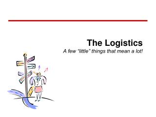 """The Logistics A few """"little"""" things that mean a lot!"""