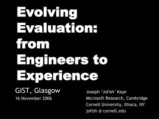 Evolving Evaluation: from  Engineers to Experience
