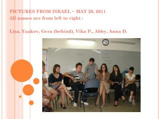 PICTURES FROM ISRAEL ~ MAY 20, 2011 All names are from left to right :
