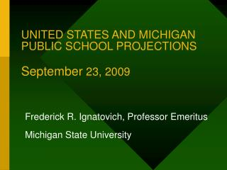 UNITED STATES AND MICHIGAN PUBLIC SCHOOL PROJECTIONS September  23, 2009