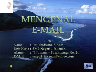MENGENAL E-MAIL Oleh  : Nama : Puji Sudiarto ,  S.Kom . Unit  Kerja :SMP  Negeri  1  Jakenan