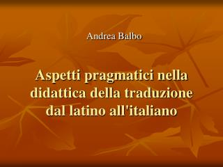Aspetti pragmatici nella didattica della traduzione dal latino all'italiano