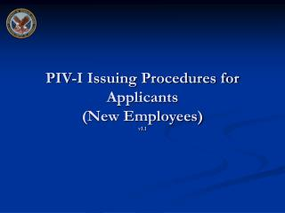 PIV-I Issuing Procedures for Applicants  (New Employees) v1.1