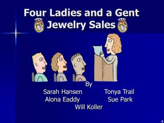 Four Ladies and a Gent Jewelry Sales