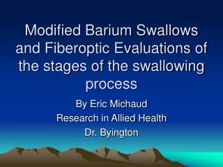 Modified Barium Swallows and Fiberoptic Evaluations of the stages of the swallowing process