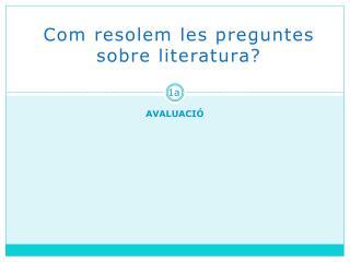 Com resolem  les preguntes  sobre literatura?