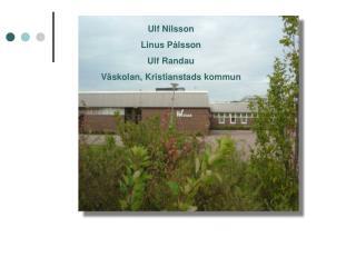 Ulf Nilsson Linus Pålsson Ulf Randau Väskolan, Kristianstads kommun