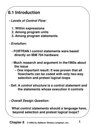8.1 Introduction  - Levels of Control Flow:     1. Within expressions     2. Among program units