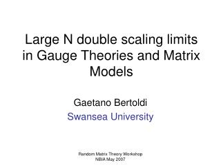 Large N double scaling limits in Gauge Theories and Matrix Models