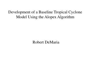 Development of a Baseline Tropical Cyclone Model Using the Alopex Algorithm
