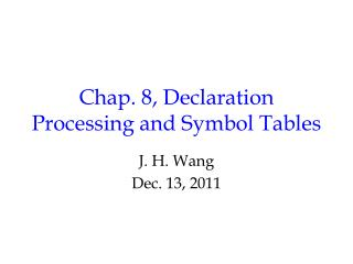 Chap. 8, Declaration Processing and Symbol Tables