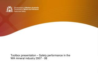 Toolbox presentation – Safety performance in the WA mineral industry 2007 - 08