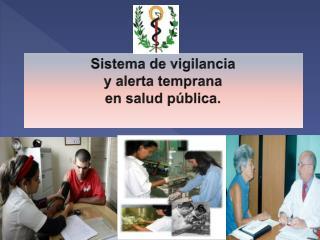 Sistema de vigilancia y alerta temprana en salud pública.