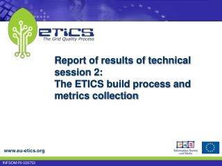 Report of results of technical session 2:  The ETICS build process and metrics collection