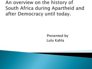 An overview on the history of South Africa during Apartheid and after Democracy until today.