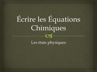 Écrire  les  Équations Chimiques