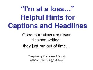 �I�m at a loss�� Helpful Hints for Captions and Headlines