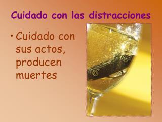 Cuidado con las distracciones
