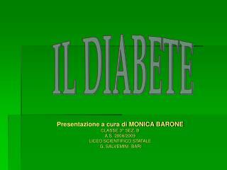 Presentazione a cura di MONICA BARONE CLASSE 3^ SEZ. B  A.S. 2008/2009 LICEO SCIENTIFICO STATALE