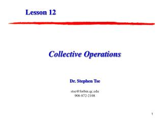 Collective Operations Dr. Stephen Tse stse@forbin.qc 908-872-2108