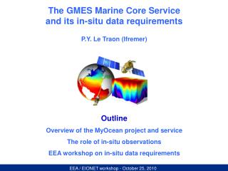 The GMES Marine Core Service  and its in-situ data requirements P.Y. Le Traon (Ifremer) Outline