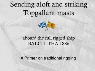Sending aloft and striking  Topgallant masts