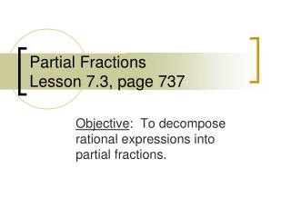 Partial Fractions Lesson 7.3, page 737