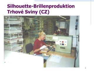 Silhouette-Brillenproduktion Trhové Sviny (CZ)