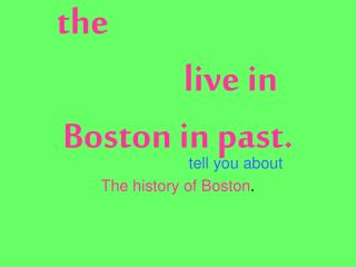 the  What was it like to  live in Boston in past.