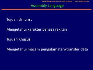 Tujuan Umum :  Mengetahui karakter bahasa rakitan Tujuan Khusus :