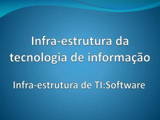 Infra-estrutura  da tecnologia de informa��o