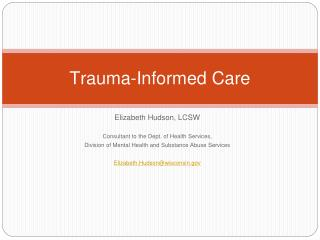 Elizabeth Hudson, LCSW  Consultant to the Dept. of Health Services,  Division of Mental Health and Substance Abuse Servi