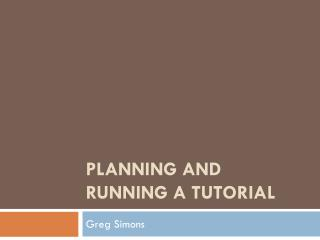 Planning and Running a Tutorial