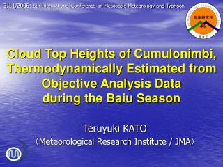 Teruyuki KATO ( Meteorological Research Institute / JMA )