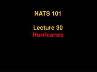 NATS 101  Lecture 30 Hurricanes