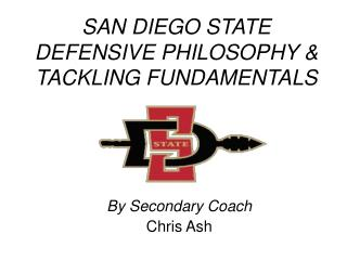SAN DIEGO STATE  DEFENSIVE PHILOSOPHY & TACKLING FUNDAMENTALS