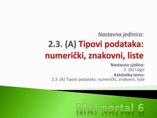 Nastavna jedinica: 2.3. (A)  Tipovi podataka: numerički, znakovni, liste