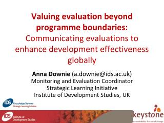 Anna Downie  (a.downie@ids.ac.uk) Monitoring and Evaluation Coordinator